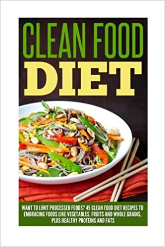 Clean food diet want to limit processed foods 45 clean food diet clean food diet want to limit processed foods 45 clean food diet recipes embracing foods like vegetables fruits and whole grains plus healthy forumfinder Images