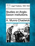 Studies on Anglo-Saxon Institutions, H. Munro Chadwick, 1240174462