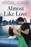 Almost Like Love, Abigail Strom, 1477825886