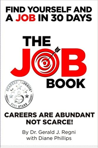 The Job Book: Find Yourself And A Job In 30 Days: Dr. Gerald J. Regni,  Diane Phillips: 9781519518712: Amazon.com: Books