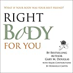 Right Body for You | Donnielle Carter,Gary M. Douglas