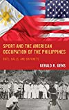 "Gerald Gems, ""Sport and the American Occupation of the Philippines: Bats, Balls, and Bayonets"" (Lexington Books, 2016)"