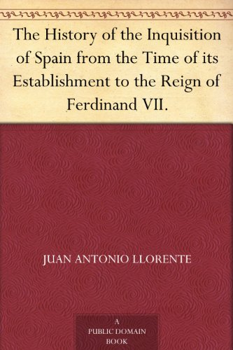 #freebooks – The History of the Inquisition of Spain, from the Time of its Establishment to the Reign of Ferdinand VII. by Juan Antonio Llorente