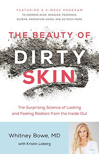The Beauty of Dirty Skin: The Surprising Science of Looking and Feeling Radiant from the Inside - Ruff Lauren