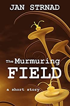 The Murmuring Field: a short story by [Strnad, Jan]