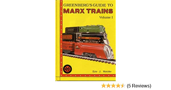 Greenberg's Guide to Marx Trains, Vol  1: Eric J  Matzke
