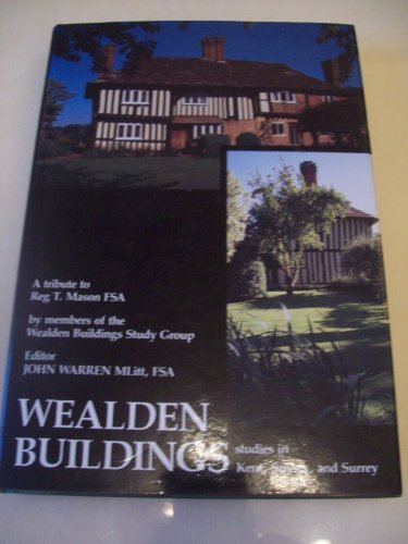 Surrey Framed - Wealden buildings: Studies in the timber-framed tradition of building in Kent, Sussex and Surrey : in tribute to R.T. Mason
