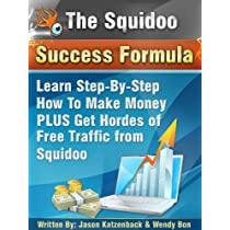 The Squidoo Success Formula Training Guide - Everything You Need To Know To Make Money From Squidoo!