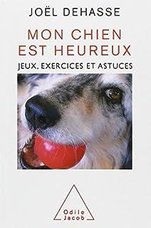 Mon chien est heureux : jeux, exercices et astuces, Dehasse, Joël
