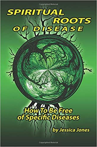 Spiritual Roots of Disease: How To Be Free of Specific