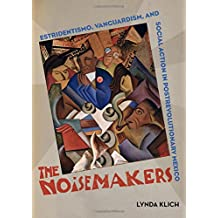 The Noisemakers: Estridentismo, Vanguardism, and Social Action in Postrevolutionary Mexico