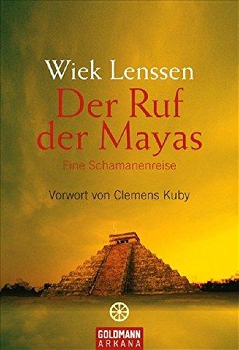 der-ruf-der-mayas-eine-schamanenreise-vorwort-von-clemens-kuby-arkana