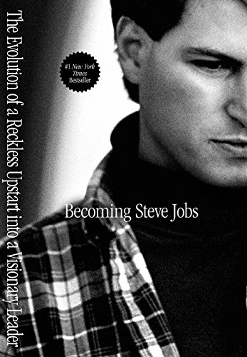Becoming Steve Jobs: The Evolution of a Reckless Upstart into a Visionary Leader cover