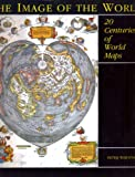 The Image of the World : 20 Centuries of World Maps, Whitfield, Peter, 0764903640