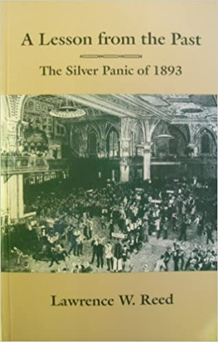 A lesson from the past the silver panic of 1893 lawrence w reed a lesson from the past the silver panic of 1893 first ed edition fandeluxe Image collections