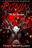 Ronin (The Last Reindeer): A Science Fiction Holiday Adventure (Claus) (Volume 6) by  Tony Bertauski in stock, buy online here