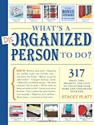 By Stacey Platt - What's a Disorganized Person to Do?: 305 Ways to Unclutter Your Home and Streamline Your Life: 317 Ideas, Tips, Projects, and Lists to Unclutter your Home and Streamline your Life (2/24/10)