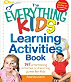 The Everything Kids' Learning Activities Book: 145 Entertaining Activities and Learning Games for Kids