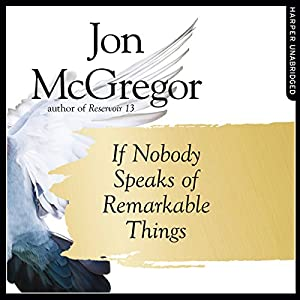 If Nobody Speaks of Remarkable Things Audiobook