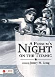 A Possum's Night on the Titanic, Jamey M. Long, 1604622814