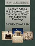 Sanes V. Adams U. S. Supreme Court Transcript of Record with Supporting Pleadings, Sidney Z. Karasik, 1270613391
