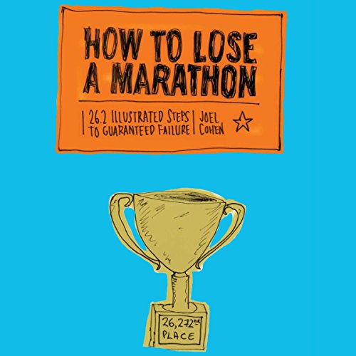 How to Lose a Marathon: A Starter's Guide to Finishing in 26.2 Chapters cover