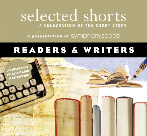 Celebration Short - Selected Shorts: Readers & Writers (Selected Shorts: A Celebration of the Short Story)
