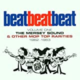 Beat Beat Beat, Vol. 1: The Mersey Sound & Other Mop Top Rarities, 1962-1963 by Various Artists