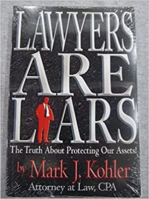 Lawyers Are Liars The Truth About Protecting Our Assets!
