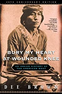 Bury My Heart at Wounded Knee: An Indian History of the American West Anv edition by Brown, Dee (2001) Hardcover