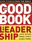 The Good Book on Leadership: Case Studies from the Bible