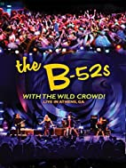 The B52s - With The Wild Crowd: Live in…