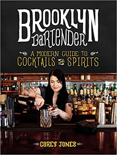 Brooklyn Bartender: A Modern Guide to Cocktails and Spirits: Carey