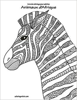 Amazon Com Livre De Coloriage Pour Adultes Animaux D Afrique French Edition 9781703730647 Snels Nick Books
