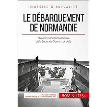 Le débarquement de Normandie: Overlord, l'opération décisive de la Seconde Guerre mondiale (Grandes Batailles t. 1) (French Edition)