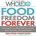 Food Freedom Forever: Letting Go of Bad Habits, Guilt, and Anxiety Around Food Hörbuch von Melissa Hartwig Gesprochen von: Melissa Hartwig