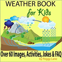 Weather Book for Kids: Fun Facts Childrens Weather Book; Storms, The Water Cycle, Activities, Jokes, FAQ & More by [Lane, Peggy]