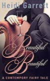 Beautiful Beautiful (A Contemporary Fairy Tale) (Once Upon a Time Today Book 1)