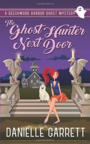 The Ghost Hunter Next Door: A Beechwood Harbor Ghost Mystery (Beechwood Harbor Ghost Mysteries) (Volume 1)