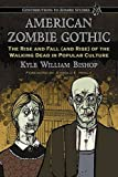 American Zombie Gothic: The Rise and Fall (and Rise) of the Walking Dead in Popular Culture