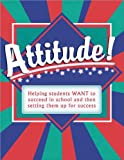 Attitude!: Helping Students Want to Succeed in School and Then Setting Them Up for Success
