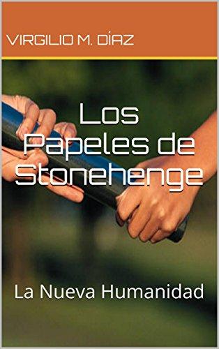 Descargar Libro Los Papeles De Stonehenge: La Nueva Humanidad Virgilio M. Díaz