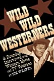 Wild Wild Westerners, Tom Weaver, 1593936893