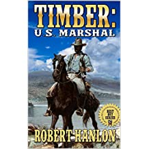 "Timber: United States Marshal: A Brand New Western Adventure From The Author of ""Clint Cain: The Texan Avenger"" (Timber: United States Marshal Western Series Book 1)"