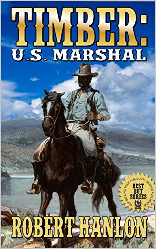 Timber: United States Marshal: A Brand New Western Adventure From The Author of