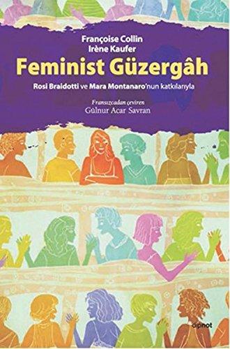 Feminist Güzergah: Rosi Braidotti ve Mara Montanaronun Katkilariyla:  Amazon.co.uk: Francoise Collin, Irene Kaufer: 9786054878550: Books