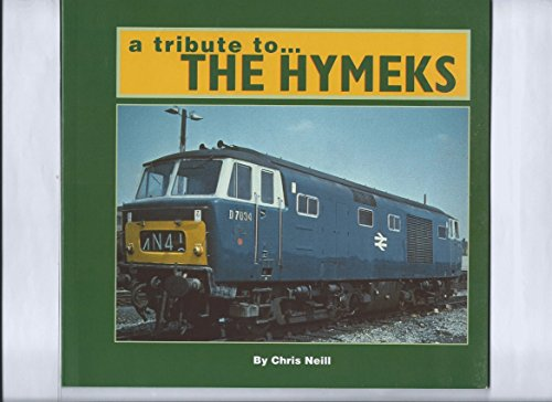 A Tribute to the Hymeks: A Pictorial and Archive Tribute to British Railways Class 35 Hymek Diesel-hydraulic - Locomotive Diesel Hydraulic