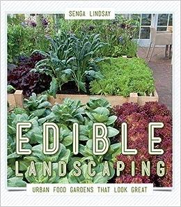 Edible Landscaping Urban Food Gardens That Look Great Lindsay
