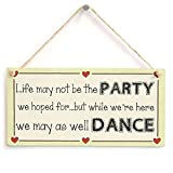 IvyDalton Life May Not Be The Party We Hoped For But While We'Re Here We May As Well Dance - Motivational Life Party Shabby Chic Wooden Sign Plaque 5'' X10''