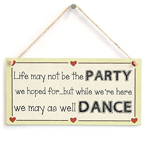 IvyDalton Life May Not Be The Party We Hoped For But While We'Re Here We May As Well Dance - Motivational Life Party Shabby Chic Wooden Sign Plaque 5'' X10'' by IvyDalton
